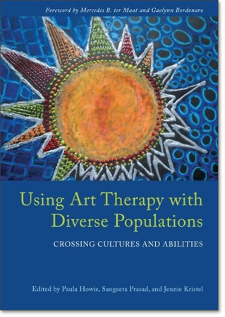 Using Art Therapy with Diverse Populations: Crossing Cultures and Abilities